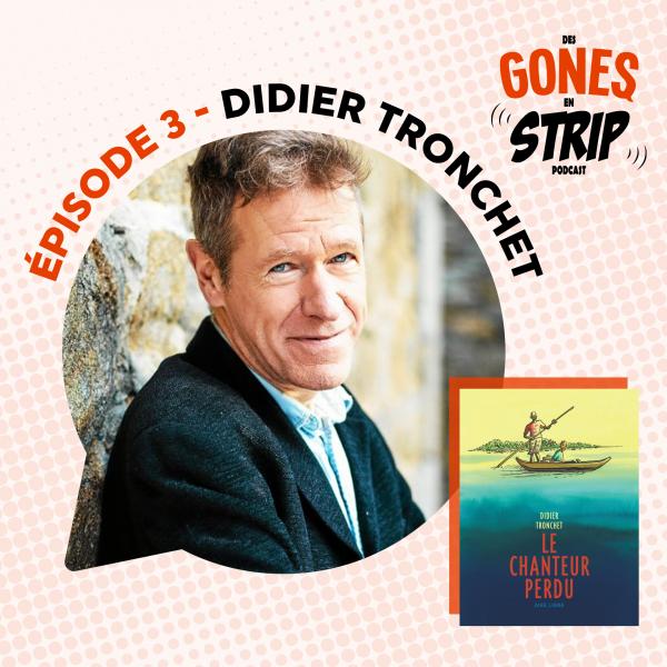 Écoutez notre podcast avec Didier Tronchet